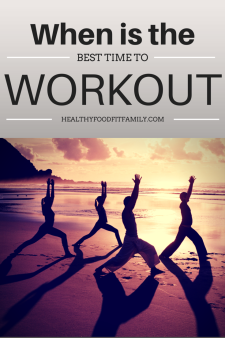 When is the best time to work out? www.healthyfoodfitfamily.omc